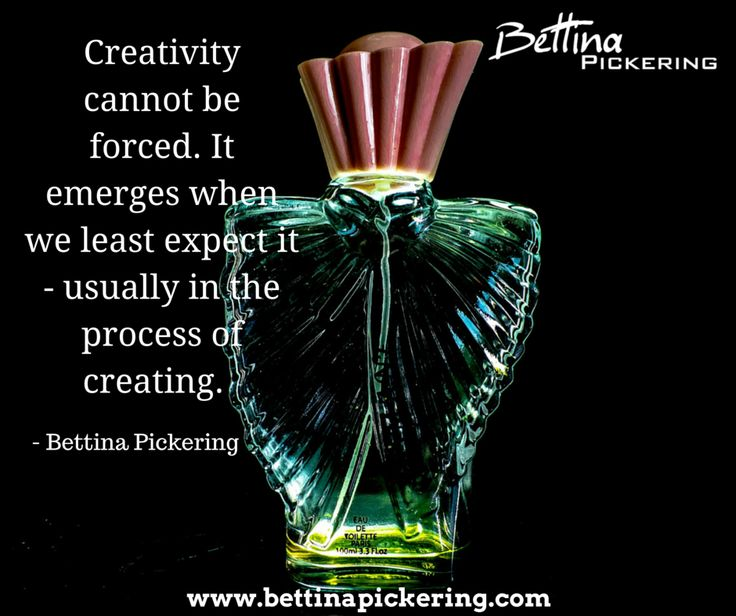 Creativity cannot be forced. It emerges when we least expect it - usually in the process of creating.  - Bettina Pickering #creativity #purpose