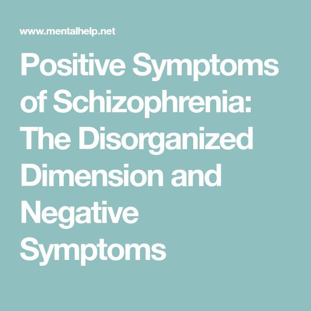 Positive Symptoms of Schizophrenia: The Disorganized Dimension and Negative Symptoms