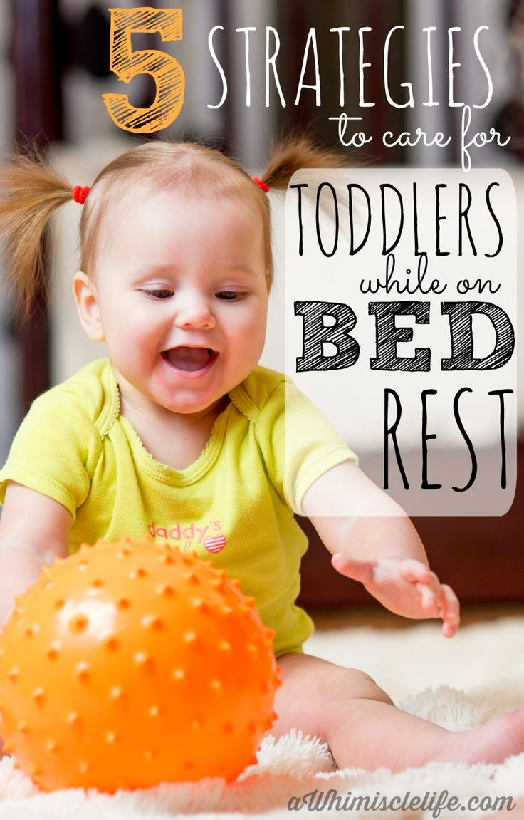 Taking care of kids—especially toddlers—is a very physically demanding job. What do you do when you are on bed rest while caring for a toddler?