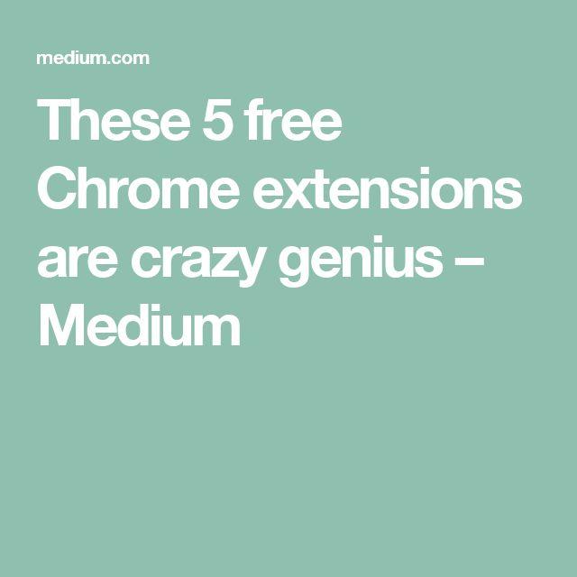 These 5 free Chrome extensions are crazy genius – Medium