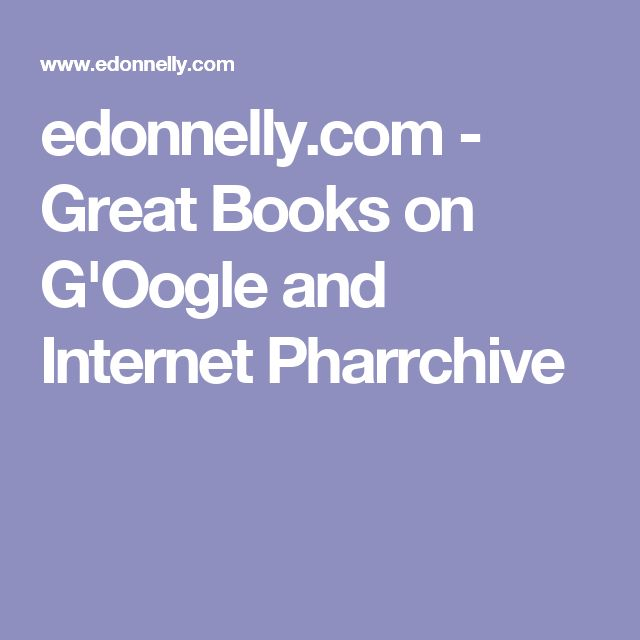 edonnelly.com - Great Books on G'Oogle and Internet Pharrchive