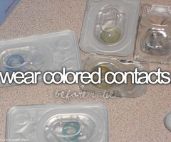 Wear colored contacts / Bucket List Ideas / Before I Die