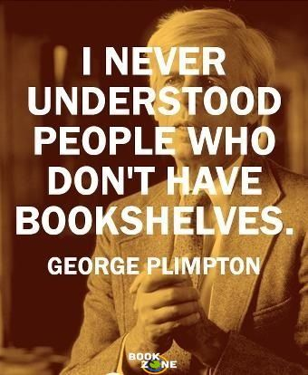 Do you? Only if the explanation is they kept buying books and forgot to buy the shelves..