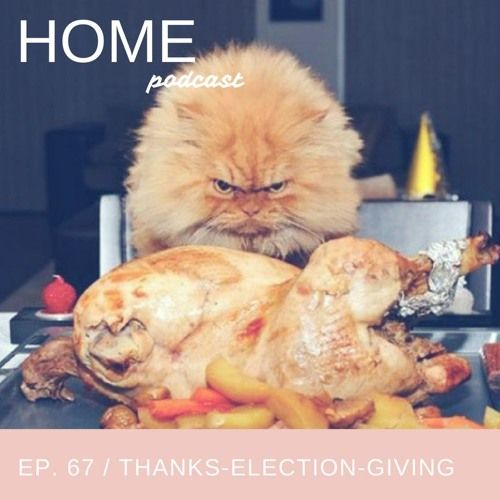 Episode 67: Thanks-Election-Giving by HOME Podcast on SoundCloud