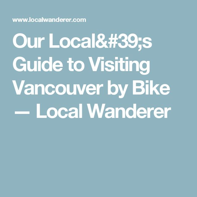Our Local's Guide to Visiting Vancouver by Bike — Local Wanderer