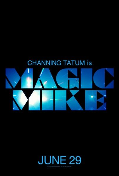 Magic Mike. Summer 2012. Starring Channing Tatum, Matt Bomer, Matthew McConaughey, Alex Pettyfer, Joe Manganiello, Adam Rodriguez, and Olivia Munn.
