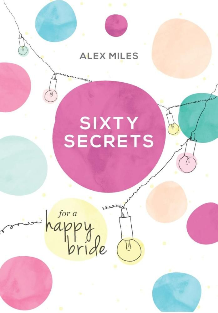 Sixty Secrets for a Happy Bride - Alex Miles