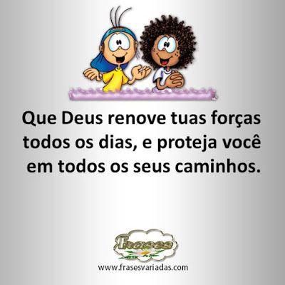 FRASES: Que Deus renove tuas forças  todos os dias, e prot...