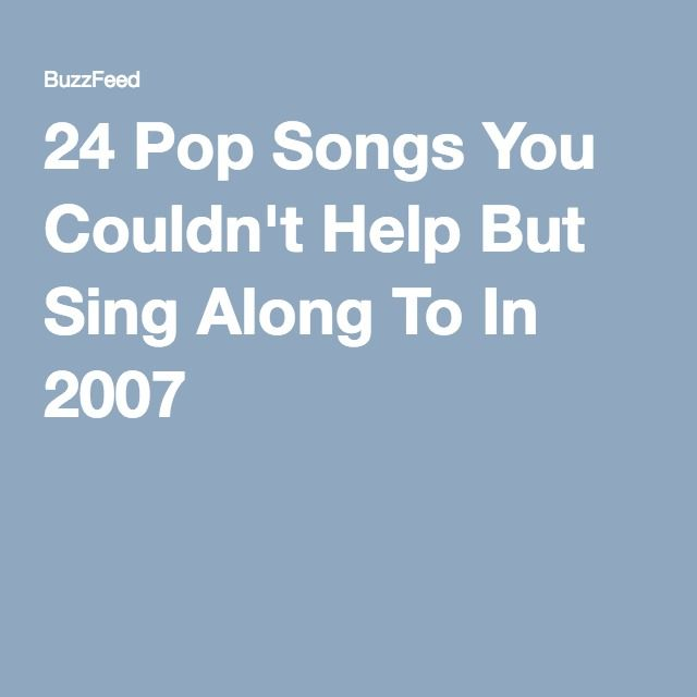 24 Pop Songs You Couldn't Help But Sing Along To In 2007