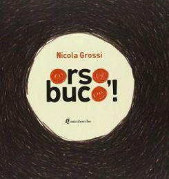 Orso, buco!, Nicola Grossi, Minibombo, 2013