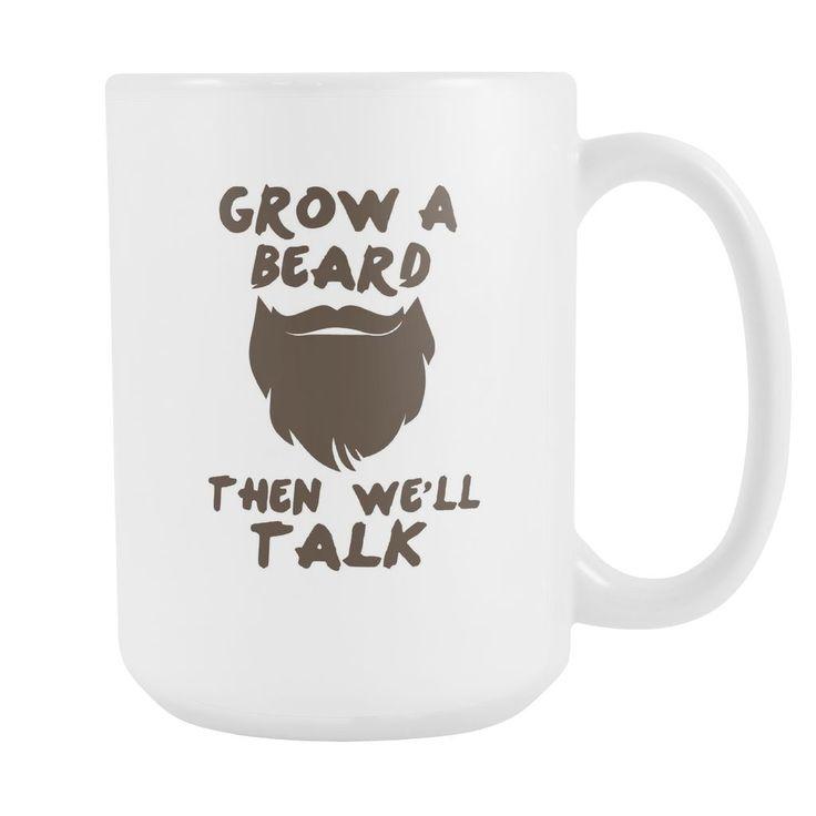 Grow A Beard Then We'll Talk Coffee Mug, 15 Ounce