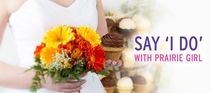"""Say """"I Do"""" with Prairie Girl cupcakes at your wedding. As the perfect cake replacement or take-away favour you can't go wrong with your favourite flavours!"""