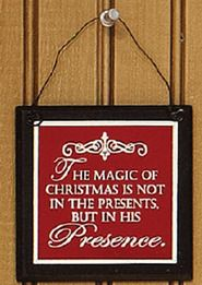 """The magic of Christmas is not in the presents, but in His presence."""