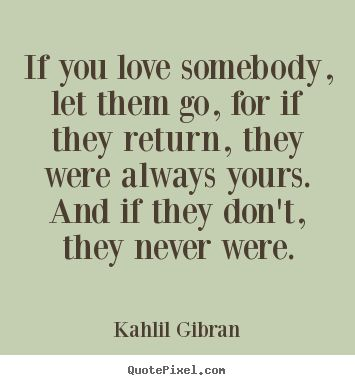 Quotes about love - If you love somebody, let them go, for if they return, they were always..