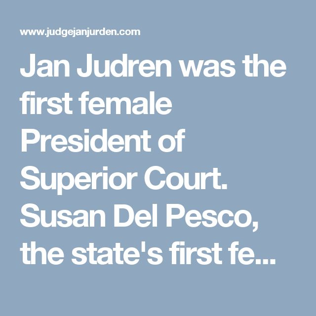 Jan Judren was the first female President of Superior Court. Susan Del Pesco, the state's first female Superior Court judge, administered the oath or Judren in the New Castle County Courthouse