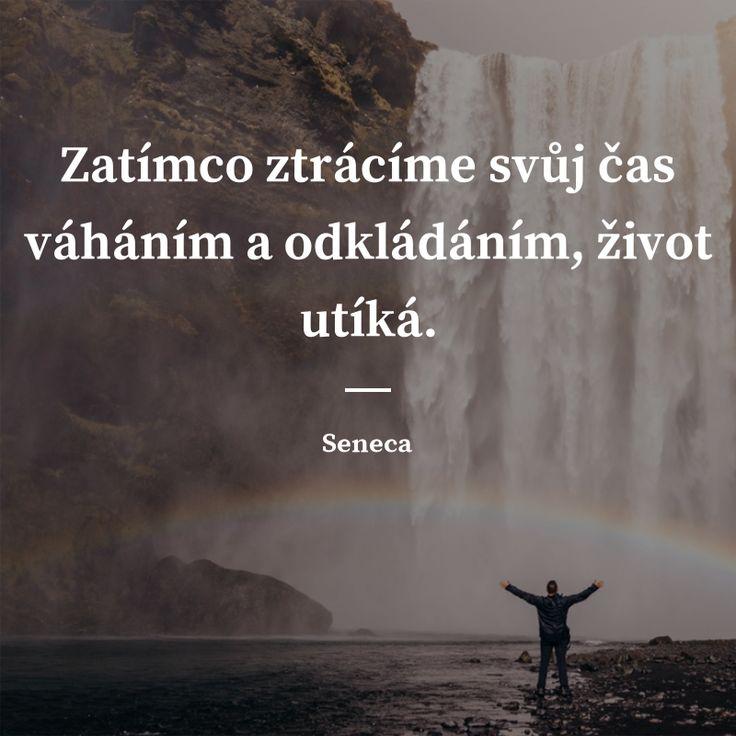 Zatímco ztrácíme svůj čas váháním a odkládáním, život utíká. -  Seneca #život #čas