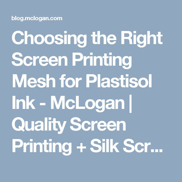 Choosing the Right Screen Printing Mesh for Plastisol Ink - McLogan | Quality Screen Printing + Silk Screen Supplies since 1922