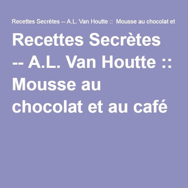 Recettes Secrètes -- A.L. Van Houtte :: Mousse au chocolat et au café