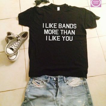 I like bands more than i like you t-shirts for women tshirt shirts gifts womens top girls tumblr funny teenagers fashion teens fangirls