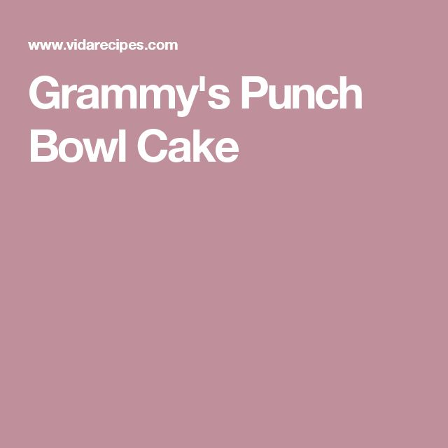 Grammy's Punch Bowl Cake