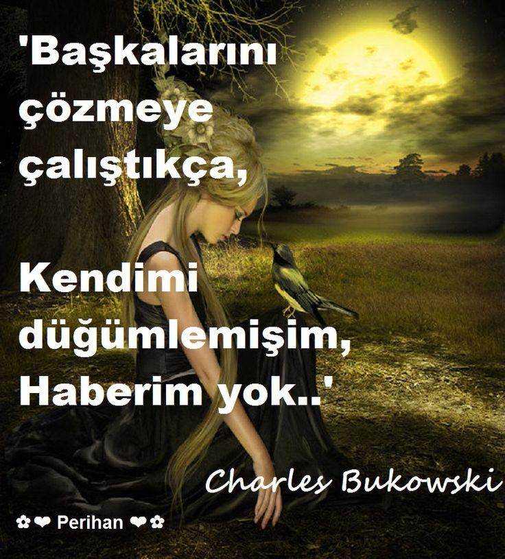 ✿ ❤ Perihan ❤ ✿ Charles Bukowski sözleri...