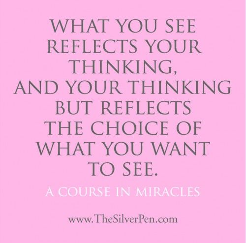 Choose to see love- A Course in Miracles