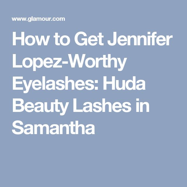 How to Get Jennifer Lopez-Worthy Eyelashes: Huda Beauty Lashes in Samantha