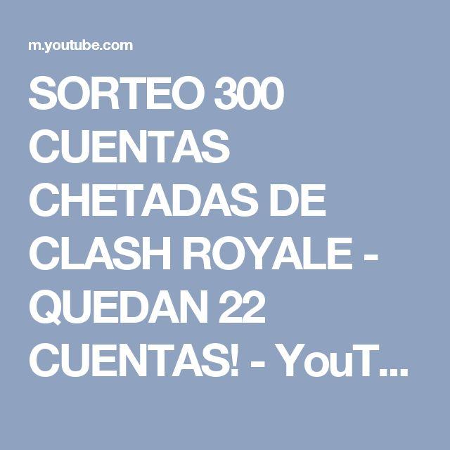 SORTEO 300 CUENTAS CHETADAS DE CLASH ROYALE - QUEDAN 22 CUENTAS! - YouTube