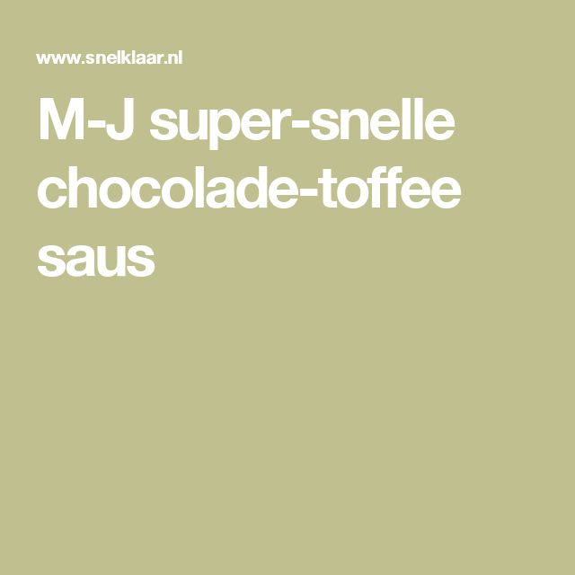 M-J super-snelle chocolade-toffee saus