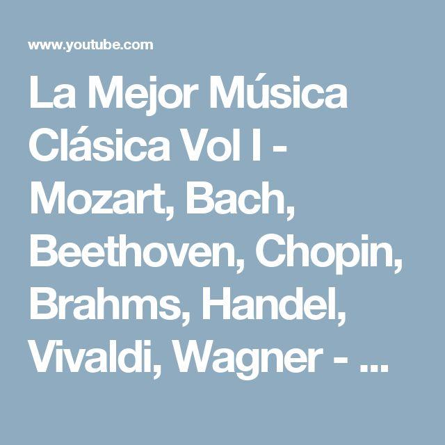 La Mejor Música Clásica Vol I - Mozart, Bach, Beethoven, Chopin, Brahms, Handel, Vivaldi, Wagner - YouTube
