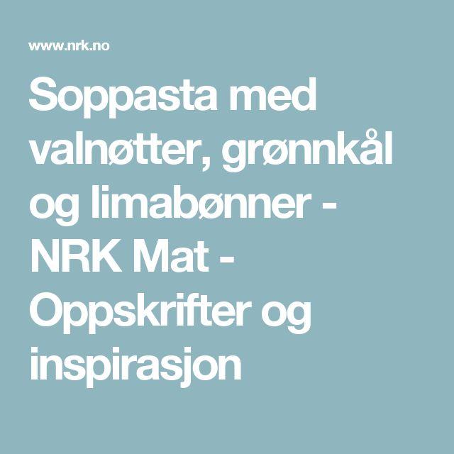 Soppasta med valnøtter, grønnkål og limabønner - NRK Mat - Oppskrifter og inspirasjon