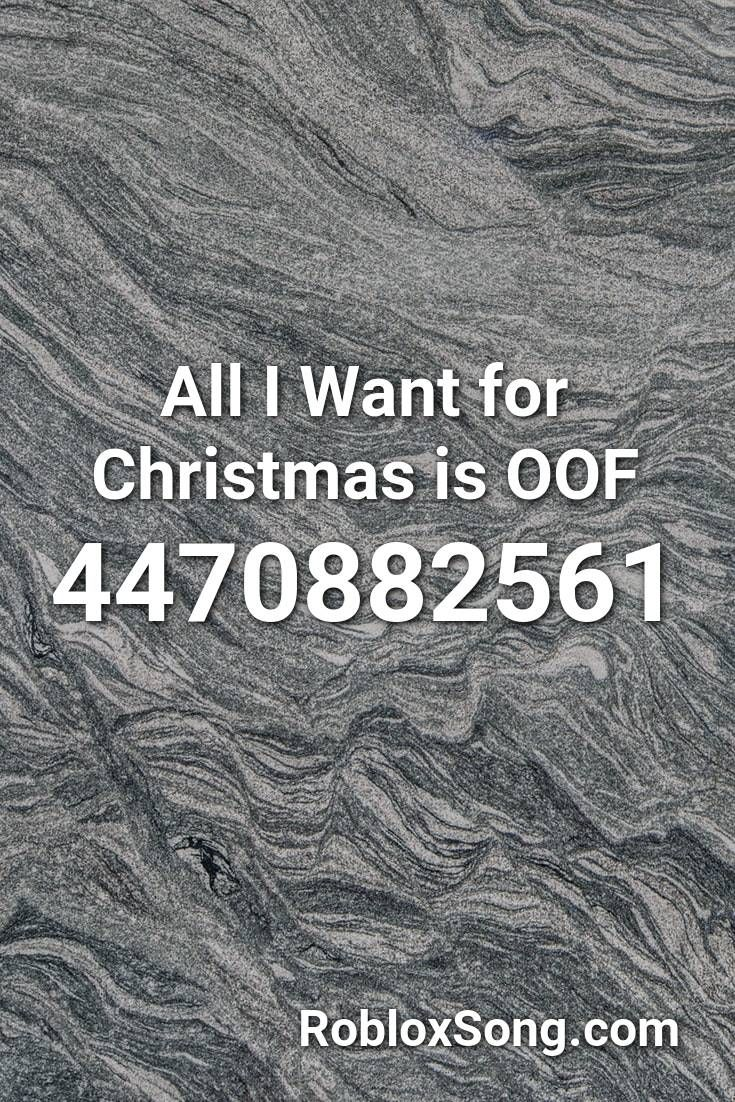 All I Want For Christmas Is Oof Roblox Id Roblox Music Codes In