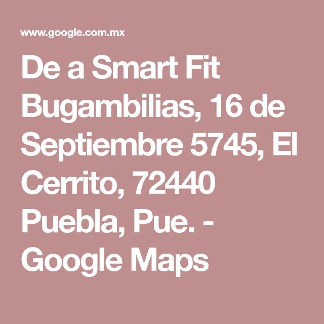 De a Smart Fit Bugambilias, 16 de Septiembre 5745, El Cerrito, 72440 Puebla, Pue. - Google Maps