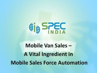 Mobile Van Sales - A Vital Ingredient in Mobile Sales Force Automation  There are certain integral features that a comprehensive and efficient Mobile Sales Force Automation solution must possess.
