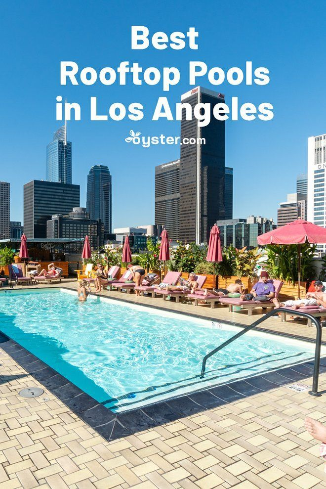 Los Angeles Is Known For Its Year Round Sunny Skies And Warm Temps There S No Better Way To Spend An Afternoon In The Cit Rooftop Pool Los Angeles Hotels Pool