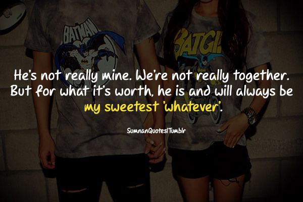 He's Not Really Mine, We Are Not Really Together. But For