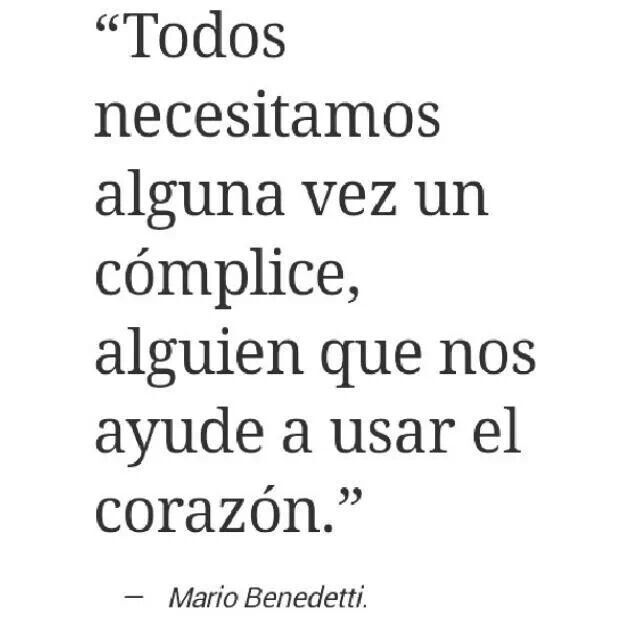 we all need that one acomplice, that teaches us how to use our heart. Benedetti