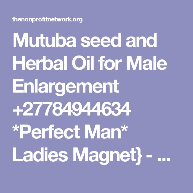 Mutuba seed and Herbal Oil for Male Enlargement +27784944634 *Perfect Man* Ladies Magnet} - Mutuba seed and Herbal Oil for Male Enlargement +27784944634 *Perfect Man* Ladies Magnet}  - boston FL