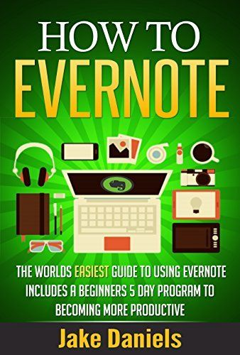 EVERNOTE: The Worlds EASIEST Guide To Using Evernote - Includes A Beginners 5 Day Program To Becoming More Productive by Jake Daniels, http://www.amazon.com/dp/B00OM9MGUM/ref=cm_sw_r_pi_dp_mfrwub1JFF31K
