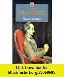 Etats seconds (9782253147350) Anita Brookner , ISBN-10: 2253147354  , ISBN-13: 978-2253147350 ,  , tutorials , pdf , ebook , torrent , downloads , rapidshare , filesonic , hotfile , megaupload , fileserve