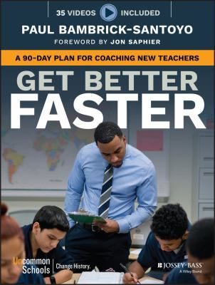 Get better faster: A 90-day plan for developing new teachers. (2016). by Paul Bambrick-Santoyo