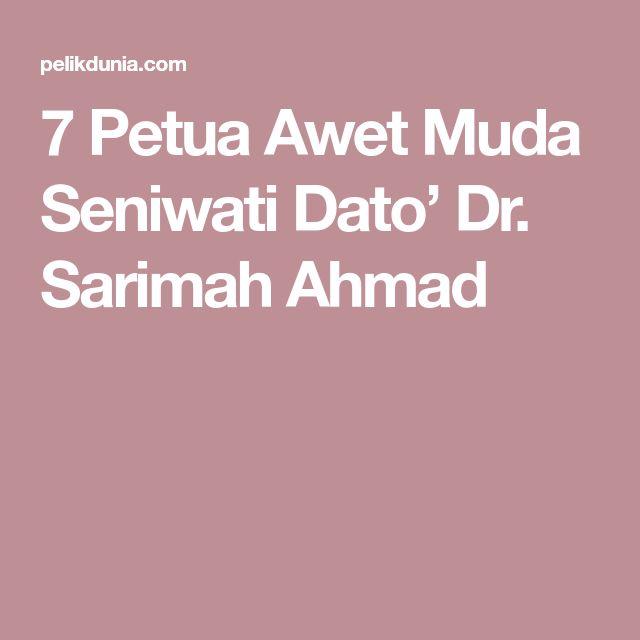 7 Petua Awet Muda Seniwati Dato' Dr. Sarimah Ahmad