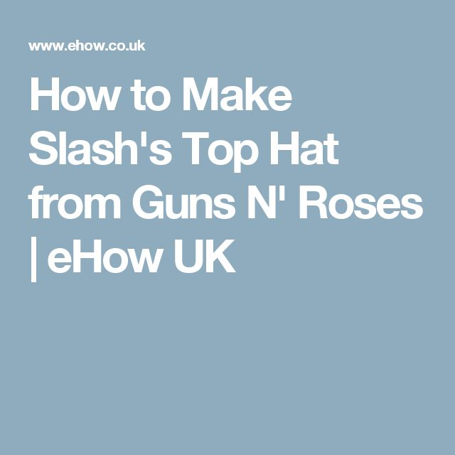 How to Make Slash's Top Hat from Guns N' Roses | eHow UK