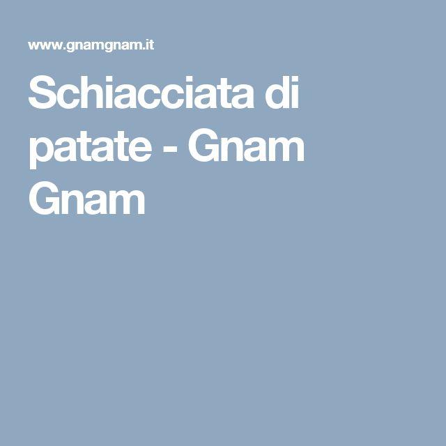 Schiacciata di patate - Gnam Gnam