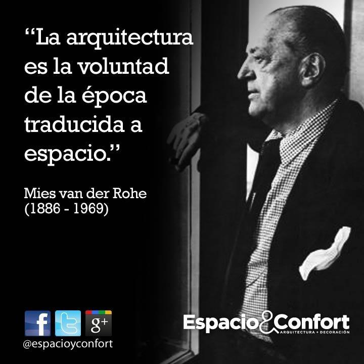 #FRASES  La arquitectura es la voluntad de la época traducida a espacio. Mies van der Rohe  www.espacioyconfort.com.ar