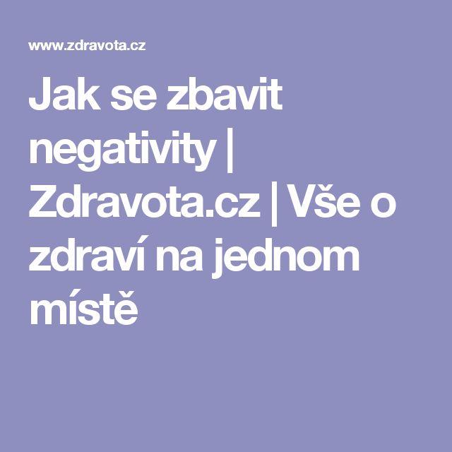 Jak se zbavit negativity | Zdravota.cz | Vše o zdraví na jednom místě