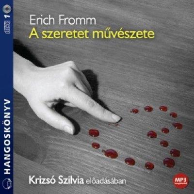 Könyv: A szeretet művészete - Hangoskönyv (Erich Fromm - Krizsó Szilvia)