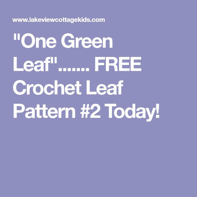 """One Green Leaf""....... FREE Crochet Leaf Pattern #2 Today!"
