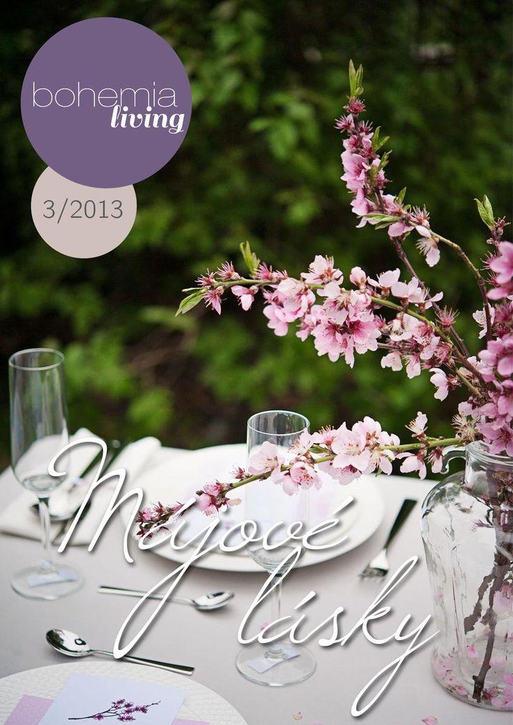Bohemia Living 3/2013  Nevšední magazín o bydlení, kreativním tvoření, zahradě, dobrém jídle a dalších příjemnostech života. Vydání květen, červen 2013