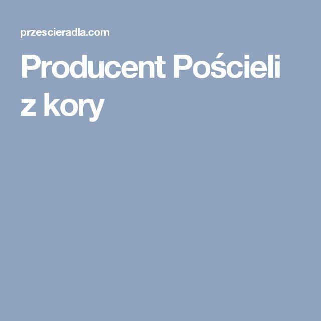 Producent Pościeli z kory